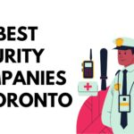 A Review of the 5 Best Security Companies in Toronto